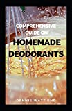 COMPREHENSIVE GUIDE ON HOMEMADE DEODORANTS: All You...