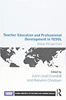 Teacher Education and Professional Development in TESOL (Global Research on Teaching and Learning English)