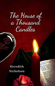 The House of a Thousand Candles: (Annotated Mini Biography of Meredith Nicholson) / This Fiction about Romance, Action & Adventure by [Meredith Nicholson]