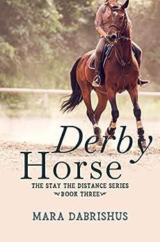 Derby Horse (Stay the Distance Book 3) by [Mara Dabrishus, Erin Smith]