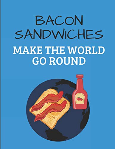 Bacon Sandwiches Make The World Go Round: Custom-Designed Notebook