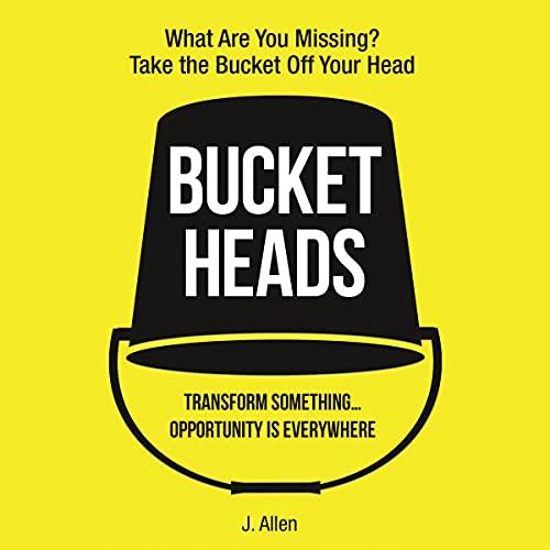 Bucket Heads: Transform Something... Audiobook By J. Allen cover art