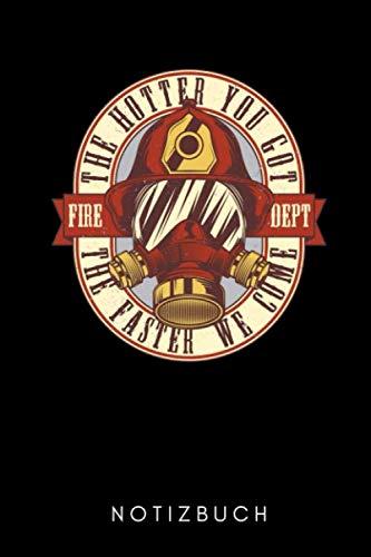 THE HOTTER YOU GOT THE FASTER WE COME FIRE DEPT NOTIZBUCH: A5 KALENDER 2020 Feuerwehrmann Geschenk | Feuerwehrbuch | Berufsfeuerwehr | Einschulung ... | Kinderbuch | Feuerwehr Papa | Geschwister