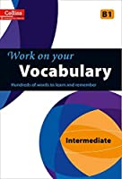 Work on Your Vocabulary: A Practice Book for Learners at Intermediate Level (Collins Work on Your)