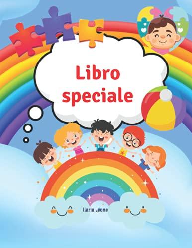 Libro speciale: Attività oltre le parole - Libro operativo per bambini e ragazzi autistici - Attività colorate per l'autismo