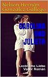 CAROLINA UND JULIETH: Lesbische Liebe   Voller Roman