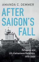 After Saigon's Fall: Refugees and US-Vietnamese Relations, 1975–2000 (Cambridge Studies in US Foreign Relations)