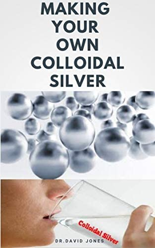 MAKING YOUR OWN COLOIDAL SILVER DIY Guide On Everything You Need To Know On Making Your Own product image