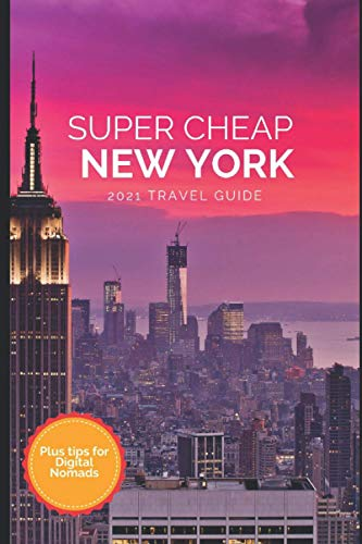 Super Cheap New York Travel Guide 2021: How to Enjoy a $1,000 Trip to New York for $150