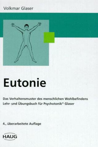 Eutonie. Das Verhaltensmuster des menschlichen Wohlbefindens. Lehr- und Übungsbuch für Psychotonik
