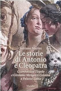 Le storie di Antonio e Cleopatra. Giambattista Tiepolo e Girolamo Mengozzi Colonna a Palazzo Labia