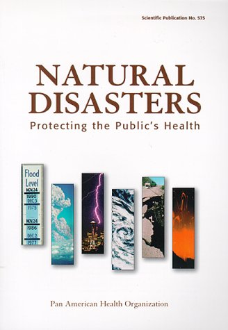 Natural Disasters: Protecting the Public's Health (Scientific Publications Ser. 575)