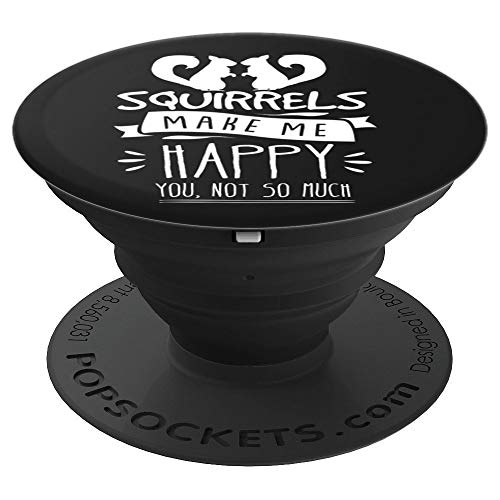Squirrels Make Me Happy You Not So Much Cute Funny Animal PopSockets Grip and Stand for Phones and Tablets