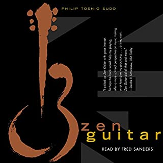 Zen Guitar                   By:                                                                                                                                 Philip Toshio Sudo                               Narrated by:                                                                                                                                 Fred Sanders                      Length: 3 hrs and 40 mins     89 ratings     Overall 4.7