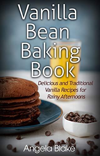 Vanilla Bean Baking Book: Delicious and Traditional Vanilla Recipes for Rainy Afternoons
