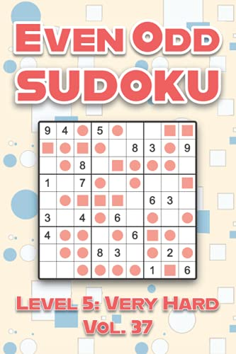 Even Odd Sudoku Level 5: Very Hard Vol. 37: Play Even Odd Sudoku 9x9 Nine Numbers Grid With Solutions Hard Level Volumes 1-40 Cross Sums Sudoku ... Enjoy A Challenge For All Ages Kids to Adults