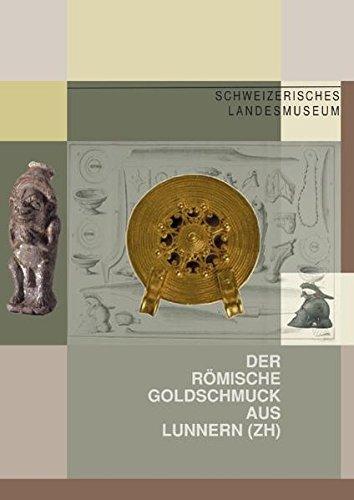 Der römische Goldschmuck aus Lunnern (ZH): Ein Hortfund des 3. Jahrhunderts und seine Geschichte (Collectio Archaeologica I)