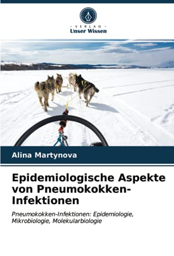Epidemiologische Aspekte von Pneumokokken-Infektionen: Pneumokokken-Infektionen: Epidemiologie, Mikrobiologie, Molekularbiologie