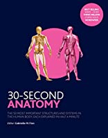 30-Second Anatomy: The 50 Most Important Structures and Systems in the Human Body, Each Explained in Half a Minute (30 Second)