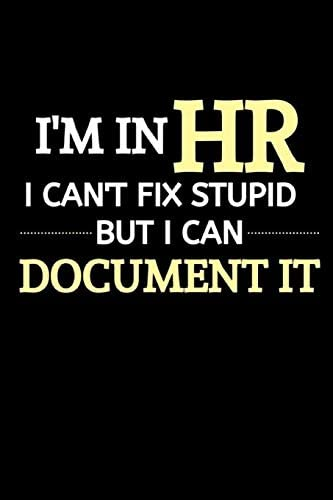 I m In HR I Can t Fix Stupid But I Can Document It Funny Novelty Lined Journal For HR Director product image
