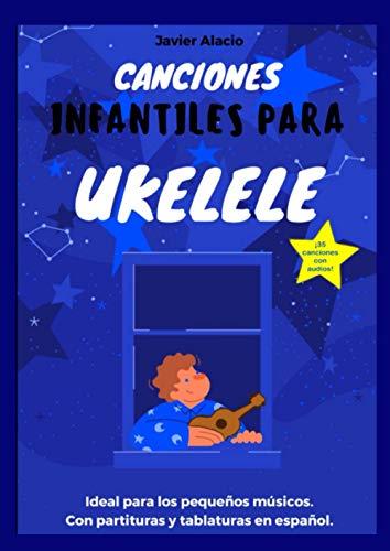 Canciones Infantiles para Ukelele: 35 canciones infantiles populares en español con partituras y tablaturas.