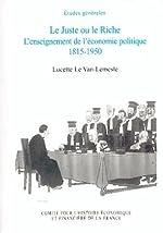 Le Juste ou le Riche - L'enseignement de l'économie politique 1815-1950 de Lucette Le Van-Lemesle