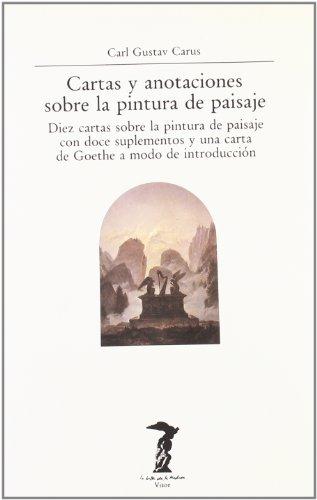 Cartas y anotaciones sobre la pintura de paisaje: Diez cartas sobre la pintura de paisaje con doce suplementos y una carta de Goethe a modo de introducción (La balsa de la Medusa)
