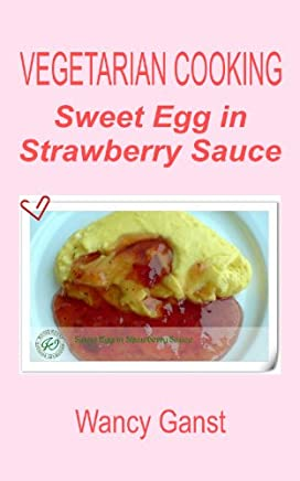 Vegetarian Cooking: Sweet Egg in Strawberry Sauce (Vegetarian Cooking - Snacks or Desserts Book 9)