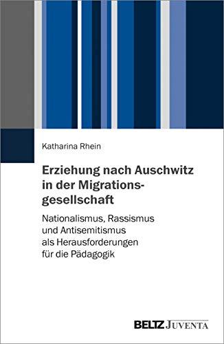 Erziehung nach Auschwitz in der Migrationsgesellschaft: Nationalismus, Rassismus und Antisemitismus als Herausforderungen für die Pädagogik
