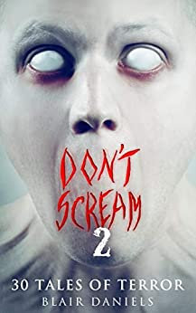 Don't Scream 2: 30 More Tales to Terrify by [Blair Daniels]