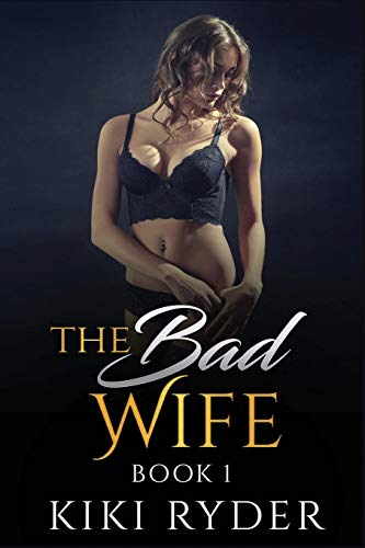 The Bad Wife: An erotic hotwife cuckold story (Book 1)