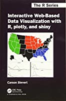 Interactive Web-Based Data Visualization with R, plotly, and shiny (Chapman & Hall/CRC The R Series)