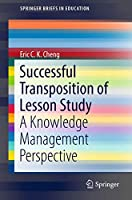 Successful Transposition of Lesson Study: A Knowledge Management Perspective (SpringerBriefs in Education)