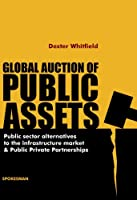 Global Auction of Public Assets: Public Sector Alternatives to the Infrastructure Market and Public Private Partnerships