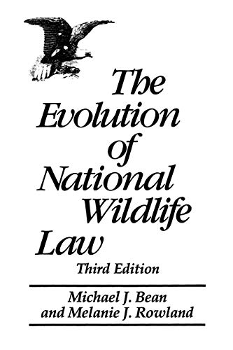 The Evolution of National Wildlife Law: Third Edition...