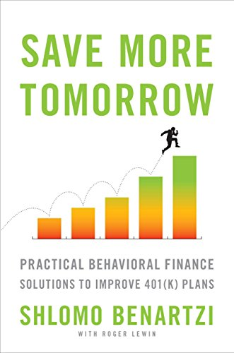 Save More Tomorrow: Practical Behavioral Finance Solutions to Improve 401(k) Plans