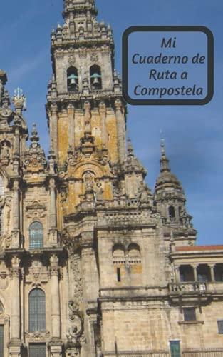 Mi Cuaderno de Ruta a Compostela: Cuaderno de bitácora de Santiago de Compostela | Cuaderno de viaje a rellenar para guardar los recuerdos de su extraordinaria, rara y preciosa aventura