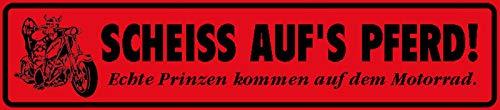 FS straatbord Scheiss auf s Pferd! Echte prinsen komen op de motorfiets. Metal Sign Metal Sign 10 x 46 cm