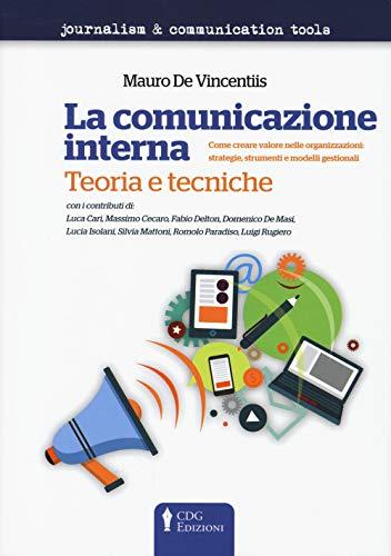 La comunicazione interna. Teoria e tecniche. Come creare valore nelle organizzazioni: strategie, strumenti e modelli gestionali