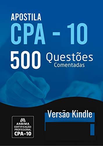 CPA-10 ANBIMA: 500 QUESTÕES RESPONDIDAS E COMENTADAS