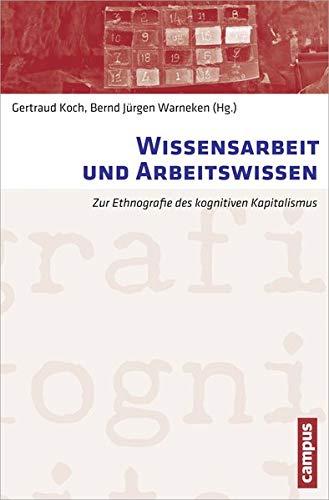Wissensarbeit und Arbeitswissen: Zur Ethnografie des kognitiven Kapitalismus (Arbeit und Alltag, 5)
