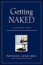 Getting Naked: A Business Fable About Shedding The Three Fears That Sabotage Client Loyalty Book PDF