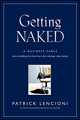 Getting Naked: A Business Fable about Shedding the Three Fears That Sabotage Client Loyalty: 33