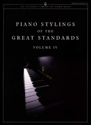 Piano Stylings of The Great Standards Volume IV (The Steinway Library of Piano Music)