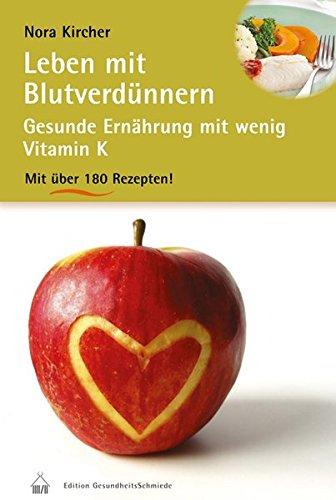 Leben mit Blutverdünnern: Gesunde Ernährung mit wenig Vitamin K und über 180 Rezepten: Gesunde Ernährung mit wenig Vitamin K. Über 180 Rezepte (Edition GesundheitsSchmiede)