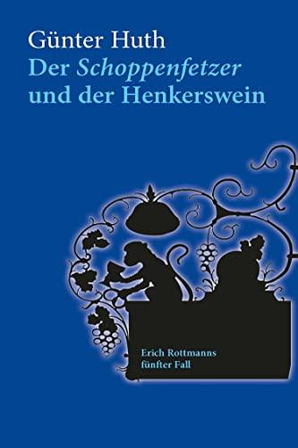 Der Schoppenfetzer und der Henkerswein: Erich Rottmanns fünfter Fall