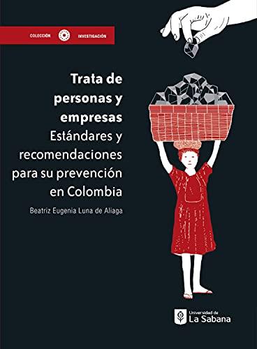 Trata de personas y empresas: Estándares y recomendaciones para su prevención en Colombia (Investigación nº 24) (Spanish Edition)