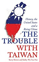 The Trouble With Taiwan: History, Identity and a Rising China (Asian Arguments)