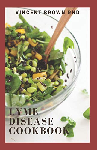 LYME DISEASE COOKBOOK: The Ultimate Guide To Natural Remedies For Healing Lyme Borreliosis And Ease Inflammatory