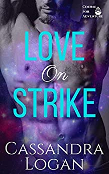 Love on Strike: A Scifi Romance (Course for Adventure Book 2) by [Cassandra Logan]